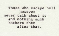 """""""those who escape hell however never talk about it and nothing much bothers them after that.""""― Charles Bukowski"""