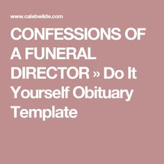 CONFESSIONS OF A FUNERAL DIRECTOR » Do It Yourself Obituary Template
