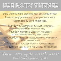 Daily themes make planning your posts easier, your fans can engage more and your posts are more searchable by using #hashtags. #dstips #directsales