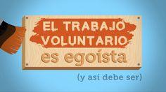 El trabajo voluntario es egoísta.