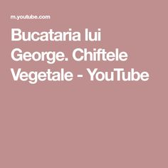 Bucataria lui George. Chiftele Vegetale - YouTube Nothing's Changed, Song Of Style, Youtube, Georgia, Make It Yourself
