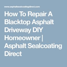 How To Repair A Blacktop Asphalt Driveway DIY Homeowner | Asphalt Sealcoating Direct