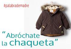 """Abróchate la chaqueta"" #PalabraDeMadre http://www.marujismo.com/abrochate-la-chaqueta/"