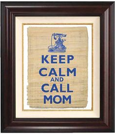 #DearMom Keep calm and call mom. Sage advice!