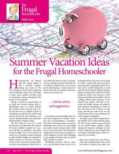 "Frugal ideas that won't break the budget… The ultimate frugal vacation is a ""staycation.""  In this month's issue, come and read - ""Summer Vacation Ideas for the Frugal Homeschooler – By Molly Green""The Homeschool Magazine - May 2013 - Page 116-117"