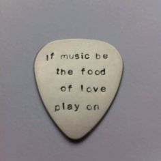 Hand stamped personalised metal plectrum - If music be the food of love play on - Shakespeare Quote