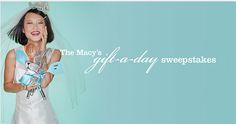 Macy's Gift-A-Day Sweepstakes You could win fabulous gifts from Macy's-one new prize available each day in the month of Sept. The Grand Prize winner will receive ALL 30 GIFTS!