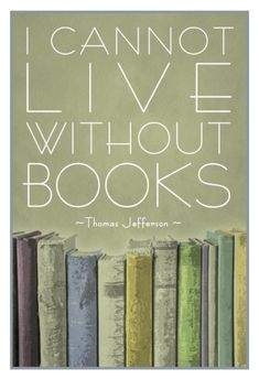 """I Cannot Live Without Books"" - Thomas Jefferson Poster"