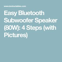 Easy Bluetooth Subwoofer Speaker (80W): 4 Steps (with Pictures)