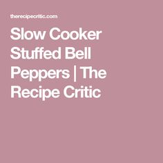 Slow Cooker Stuffed Bell Peppers | The Recipe Critic