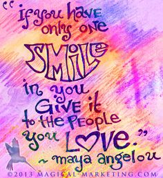 """""""If you have only one smile in you, give it to the people you love."""" Maya Angelou. Quote art by Julia Stege of Magical-Marketing.com"""