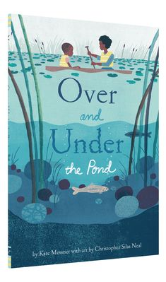 Over and Under the Pond: (Environment and Ecology Books for Kids, Nature Books, Children's Oceanography Books, Animal Books for Kids) by [Kate Messner, Christopher Silas Neal] Kid Cudi, Read Aloud Books, Good Books, Pond Life, Joelle, Animal Books, All Nature, Nature Study, Lectures