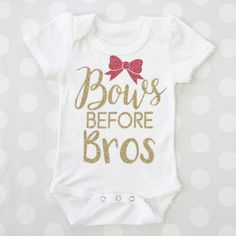 BROS BEFORE BOWS with a bow-tie! Looking for that perfect shower gift? This bows before bros onesie is so cute. Make this cute saying your own by picking your own vinyl color and onesie color. My Baby Girl, Baby Girl Onsies, Baby Shirts, Cute Onesies For Babies, Bows For Babies, Babies Stuff, Baby Baby, The Babys, Baby Outfits