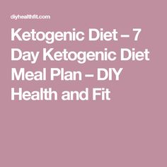 Ketogenic Diet – 7 Day Ketogenic Diet Meal Plan – DIY Health and Fit