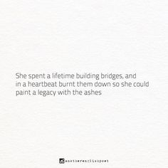 She spent a lifetime building bridges, and in a heartbeat burnt them down so she could paint a legacy with the ashes  #poem #poet #poetry #poetsofinstagram #poetrycommunity #writer #writing #writersofinstagram #writingcommunity #prose #freeverse #legacy #copywriter #creative #creator #rmdrake #love #betrayal #art #artist #artistic #wordporn #poetryporn #quote #qotd #oltm #written #words #wordsofwisdom