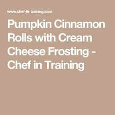 Pumpkin Cinnamon Rolls with Cream Cheese Frosting - Chef in Training