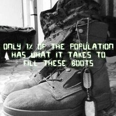 Only of the population has what it takes to fill these boots. God Bless them! I love my marine