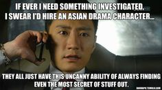 If ever I need something investigated, I swear I'd hire an Asian drama character...  They all just have this uncanny ability of always finding even the most secret of stuff out.