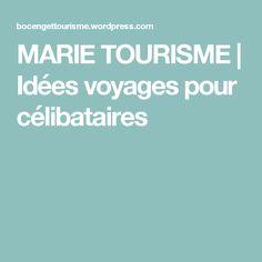 MARIE TOURISME   Idées voyages pour célibataires