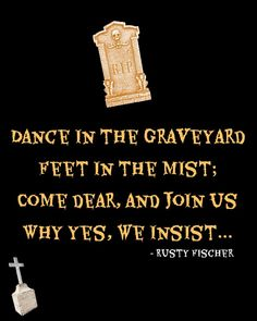 Halloween Invitation Dance in the graveyard, Feet in the mist, Come Dear and Join Us, Why Yes we Insist...
