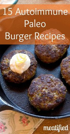 15 Autoimmune Paleo Burger Recipes from http://meatified.com #paleo #whole30 #autoimmunepaleo