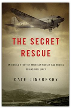 Just added this to my Wish List: Cate Lineberry's first book The Secret Rescue: An Untold Story of American Nurses & Medics Behind Nazi Lines. It is one of the greatest forgotten stories of World War II. When 26 Army Air Forces flight nurses and medics board a military transport plane in Nov. 1943, they never anticipate a crash landing in Nazi territory, or their ensuing months-long fight to survive. http://www.amazon.com/The-Secret-Rescue-Untold-American/dp/0316220221