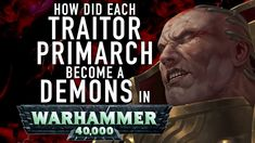 40 Facts and Lore on How Each Traitor Primarch Became a Demon Primarch in Warhammer Dark Eldar, Tyranids, Warhammer 40000, How To Become, Facts, Warhammer 40k