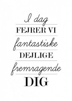 I dag fejrer vi dig – Lykønskningskort - Unikke Kort - Best Pins Birthday Wishes Funny, Birthday Fun, Birthday Cards, Happy B Day, Wise Words, Inspirational Quotes, Humor, Sayings, Engagement