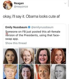 Okay, i'II say it. Obama looks cute af Emily Nussbaum 0 §omeone on FB just posted this all- female version of the Presidents, using that face- swap app. Show this thread - iFunny :) Really Funny Memes, Stupid Funny Memes, Funny Tweets, Funny Relatable Memes, Funny Stuff, 9gag Funny, Random Stuff, Face Swap App, Funny Tumblr Posts