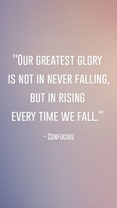 "[ free iPhone background ] ""Our greatest glory is not in never falling, but in rising every time we fall."" - Confucius"