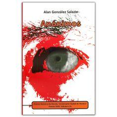 Anónimos - Alan González Salazar - La Carreta Editores E.U. http://www.librosyeditores.com/tiendalemoine/3237-anonimos.html Editores y distribuidores