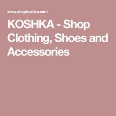 KOSHKA - Shop Clothing, Shoes and Accessories