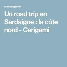 Un road trip en Sardaigne : la côte nord - Carigami