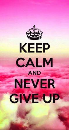 Mantenha a calma e nunca desista!
