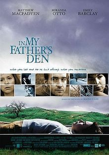 In My Father's Den (2004). New Zealand film written and directed by Brad McGann and starring Matthew Macfadyen and Emily Barclay.
