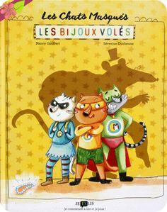Les chats masqués : les bijoux volés Texte de Nancy Guilbert Illustrations de Séverine Duchesne Publié en 2016 par les éditions frimoüsse