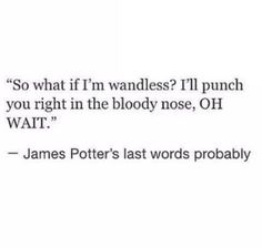 """The heartbreakingly funny thought that James used his last moments to mock Voldemort's lack of nose. 18 """"Harry Potter"""" Posts That You Shouldn't Read If You Cry Easily Harry Potter Marauders, Harry Potter Jokes, Harry Potter Fandom, Harry Potter World, The Marauders, Fandoms, Severus Rogue, Severus Snape, Draco Malfoy"""