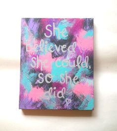 This stylish custom acrylic canvas painting features the quote she believed she could, so she did in gray paint. The background is painted in splashes