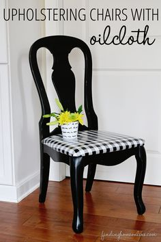 An easy tutorial for re-upholstering your chairs with oilcloth - pretty and easy clean up!