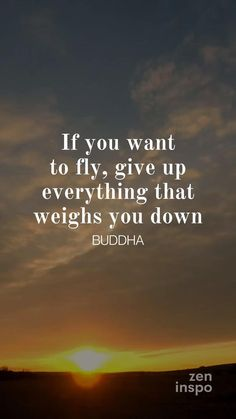 Follow ZenInspo for more inspiring quotes about life, love and relationship that are positive and full of motivation. | If you want to fly, give up everything that weighs you down – Buddha |  #zeninspo #inspiringquote #inspiring #motivational Work Life Quotes, Dream Quotes, Relationship Over Quotes, Life Journey Quotes, Self Love Quotes, Daily Quotes, Hope Quotes, Quotes On Care, Quotes On Loving Yourself
