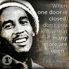 "Gekozen citaat: Bob Marley - ""When one door is closed, don't you know that many more are open. Prince Buster, Bob Marley Pictures, Satisfy My Soul, Reggae Bob Marley, Marley Family, Estilo Disney, Robert Nesta, Nesta Marley, Fantastic Quotes"