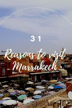 Why visit Marrakech, you might ask. Why not? I give you 31 great reasons to visit the red city now.