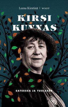 Leena Kirstinä: Kirsi Kunnas - sateessa ja tuulessa, WSOY