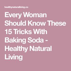 Every Woman Should Know These 15 Tricks With Baking Soda - Healthy Natural Living