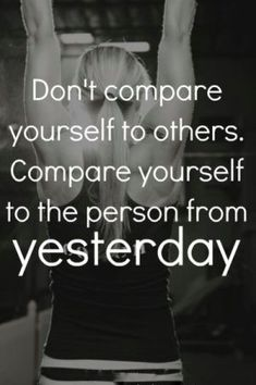 Don't compare yourself to others. Compare yourself to the person from yesterday. #MotivationalQuote