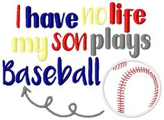Embroidery Design: I Have no Life My Son Plays Baseball Appliqué Instant Download 5x7, 6x10 by ChickpeaEmbroidery on Etsy