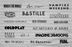 Imagine Dragons, Foster the People, Florence + the machine, The Lumineers, Mumford and Sons, Vampire Weekend, Ed Sheeran, Walk the Moon, Fun.