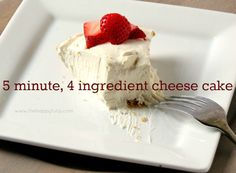 5 minute, 4 ingredient cheese cake recipe