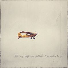 All my bags are packed and I´m ready to go . Airplane Art, Airplane Quotes, Aviation Quotes, Airplane Wallpaper, Propeller Plane, Plane Photos, Airplane Photography, Airplane Tattoos, Boys Room Decor