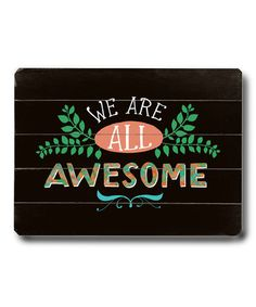 Take a look at this 'We Are All Awesome' Wall Art by ArteHouse on #zulily today!
